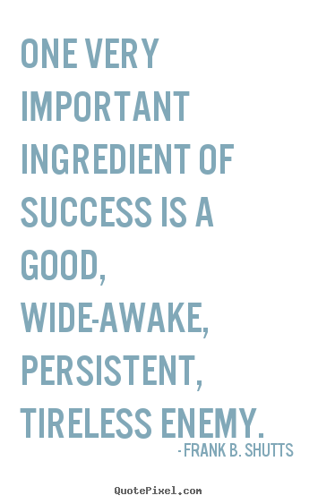 Success quote - One very important ingredient of success is a good, wide-awake, persistent,..