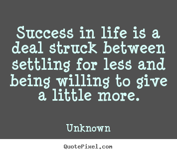 Create your own photo quote about success - Success in life is a deal struck between settling..