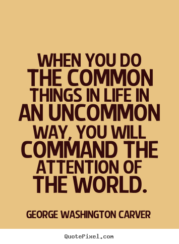 Quotes about success - When you do the common things in life in an uncommon..