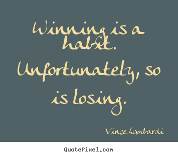Quotes about success - Winning is a habit. unfortunately, so is losing.