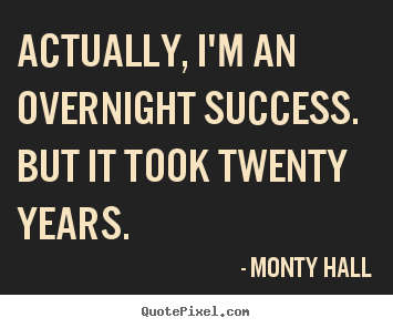 Make personalized picture quotes about success - Actually, i'm an overnight success. but it took twenty years.
