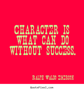 Diy image quote about success - Character is what can do without success.