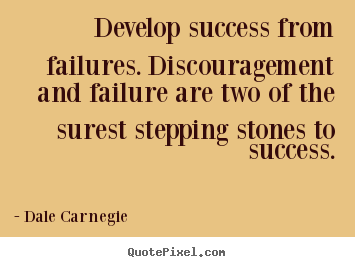 Create graphic picture quotes about success - Develop success from failures. discouragement and..