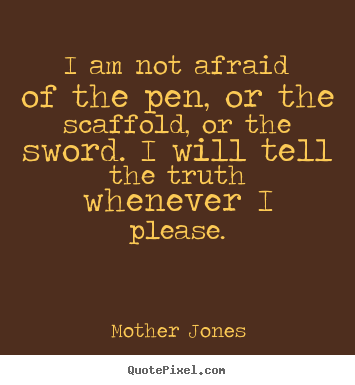 Diy picture quotes about success - I am not afraid of the pen, or the scaffold, or the sword. i..