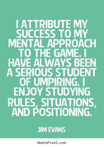Success quotes - I attribute my success to my mental approach to the game. i have always..