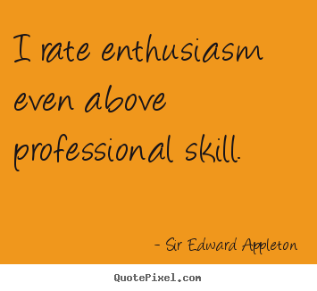 Design custom picture quotes about success - I rate enthusiasm even above professional skill.