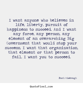 Success quote - I want anyone who believes in life, liberty, pursuit..