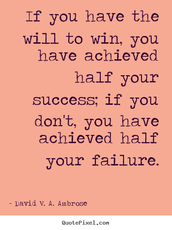 Quotes about success - If you have the will to win, you have achieved half your success; if..