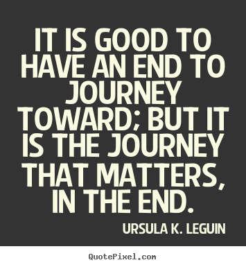 Success quotes - It is good to have an end to journey toward; but it is the journey that..