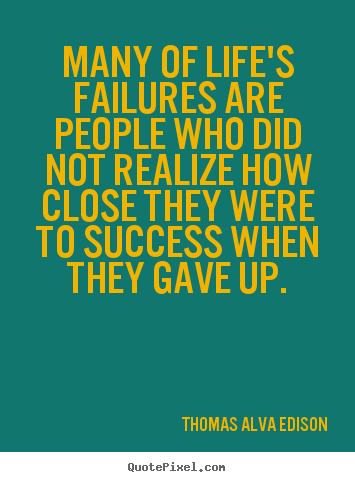 Create your own picture quotes about success - Many of life's failures are people who did not realize how close they..