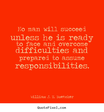 Quote about success - No man will succeed unless he is ready to face and overcome difficulties..