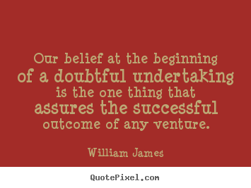 Quotes about success - Our belief at the beginning of a doubtful undertaking is the one..