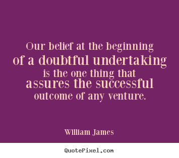 Quote about success - Our belief at the beginning of a doubtful undertaking is the..