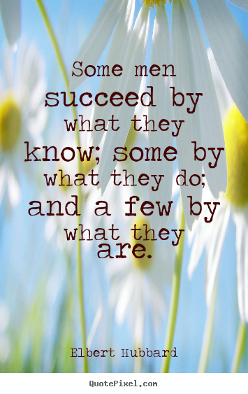 Quotes about success - Some men succeed by what they know; some by what they do;..