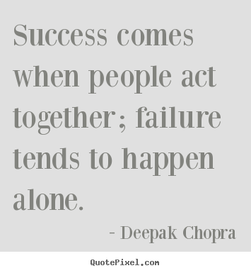 Success comes when people act together; failure tends ...Quotes About Failure To Act