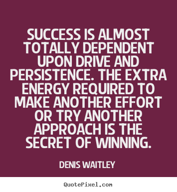 Quote about success - Success is almost totally dependent upon drive and..