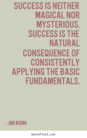 Quotes about success - Success is neither magical nor mysterious. success is the natural consequence..