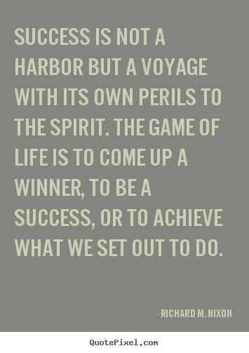Success is not a harbor but a voyage with its own perils.. Richard M. Nixon popular success quote