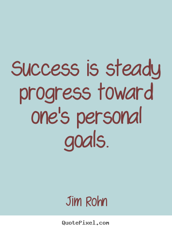 Jim Rohn picture quote - Success is steady progress toward one's personal.. - Success quotes