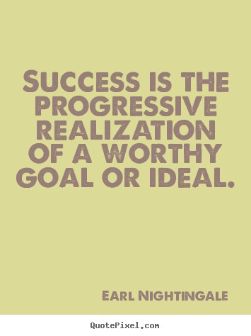Design custom picture quote about success - Success is the progressive realization of a worthy goal or..