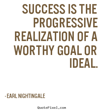 Earl Nightingale picture quotes - Success is the progressive realization of a worthy.. - Success quotes