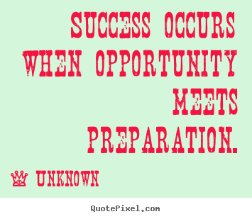 Diy picture quotes about success - Success occurs when opportunity meets preparation.