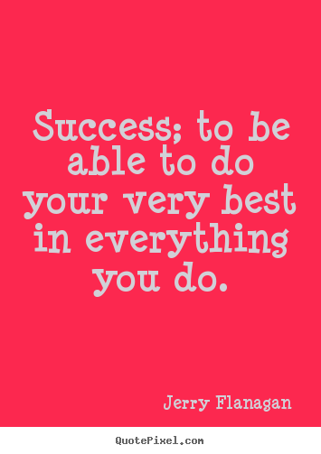 Design custom poster quotes about success - Success; to be able to do your very best in..
