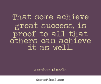 Success quote - That some achieve great success, is proof to all..
