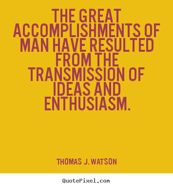 Success quotes - The great accomplishments of man have resulted from the..