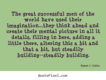 Quotes about success - The great successful men of the world have used their imagination...they..
