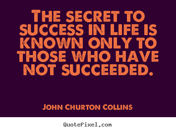 The secret to success in life is known only.. John Churton Collins great success sayings