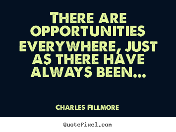 Success quote - There are opportunities everywhere, just as there have always..