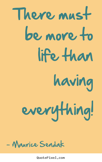 Success quotes - There must be more to life than having everything!