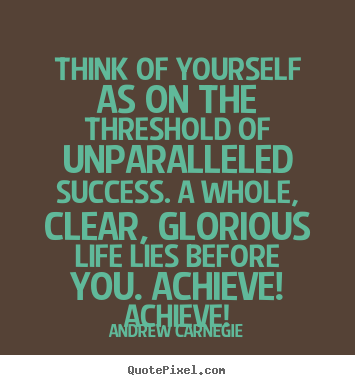 Design custom pictures sayings about success - Think of yourself as on the threshold of unparalleled..