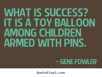 Success quotes - What is success? it is a toy balloon among children..