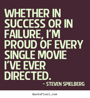 Steven Spielberg image quote - Whether in success or in failure, i'm proud of.. - Success quotes