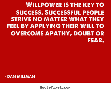 Quotes about success - Willpower is the key to success. successful people..