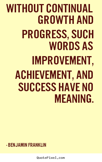 Create custom photo quotes about success - Without continual growth and progress, such words as improvement,..