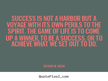 Richard M. Nixon picture quotes - Success is not a harbor but a voyage with its own.. - Success quotes