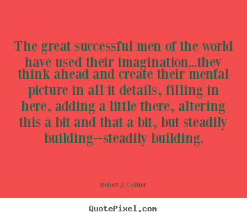 Success quotes - The great successful men of the world have used their imagination...they..