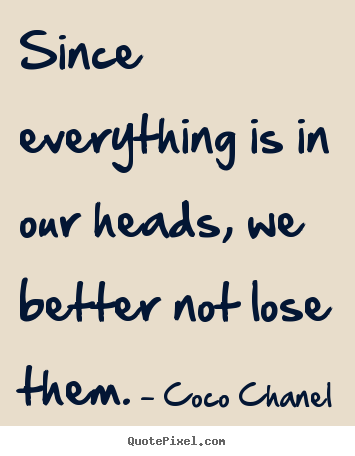 Customize photo quotes about success - Since everything is in our heads, we better not lose them.