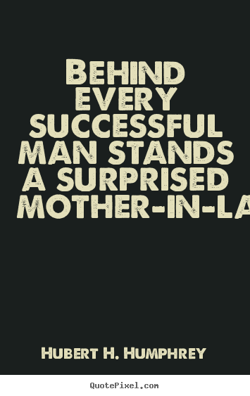 Success quotes - Behind every successful man stands a surprised mother-in-law.