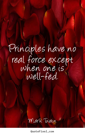 Principles have no real force except when one.. Mark Twain famous success quotes