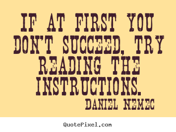 If at first you don't succeed, try reading.. Daniel Nemec greatest success sayings