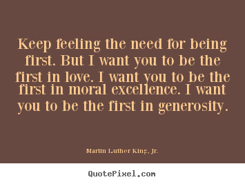 Keep feeling the need for being first. but i.. Martin Luther King, Jr. best success sayings