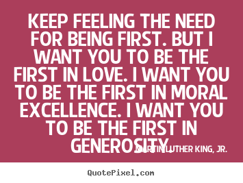 Martin Luther King, Jr. photo quotes - Keep feeling the need for being first. but.. - Success quotes