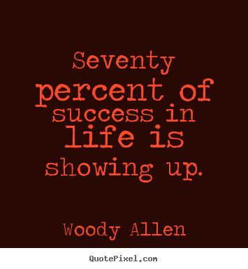 Quotes about success - Seventy percent of success in life is showing..