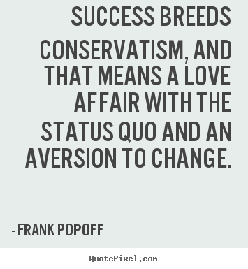 Design picture quotes about success - Success breeds conservatism, and that means..