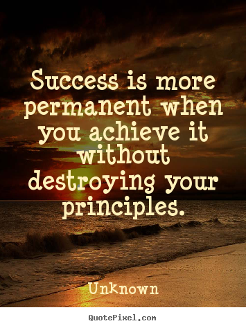 Unknown picture quotes - Success is more permanent when you achieve it without.. - Success quotes