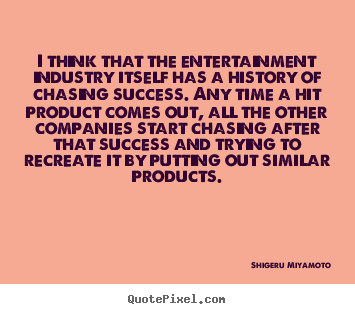 Shigeru Miyamoto image quotes - I think that the entertainment industry itself has.. - Success sayings